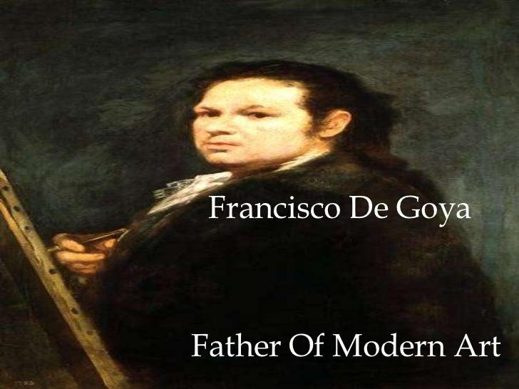 Francisco De Goya <br />Father Of Modern Art <br />