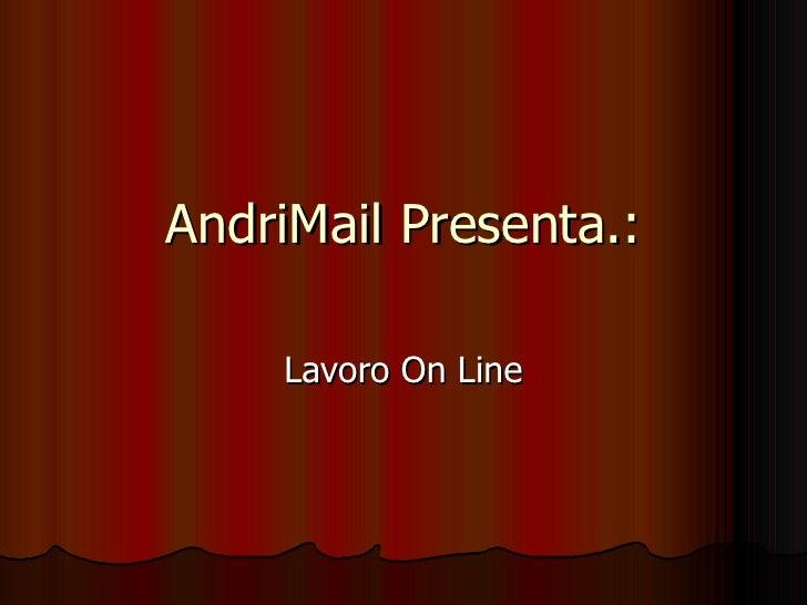 AndriMail Presenta.: Lavoro On Line