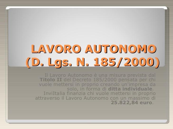 LAVORO AUTONOMO(D. Lgs. N. 185/2000)      Il Lavoro Autonomo è una misura prevista dal   Titolo II del Decreto 185/2000 pe...