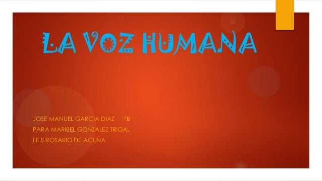LA VOZ HUMANA JOSE MANUEL GARCIA DIAZ 1ºB PARA MARIBEL GONZALEZ TRIGAL I.E.S ROSARIO DE ACUÑA