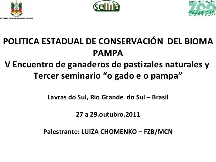 """POLITICA ESTADUAL DE CONSERVACIÓN  DEL BIOMA PAMPA V Encuentro de ganaderos de pastizales naturales y  Tercer seminario """"o..."""