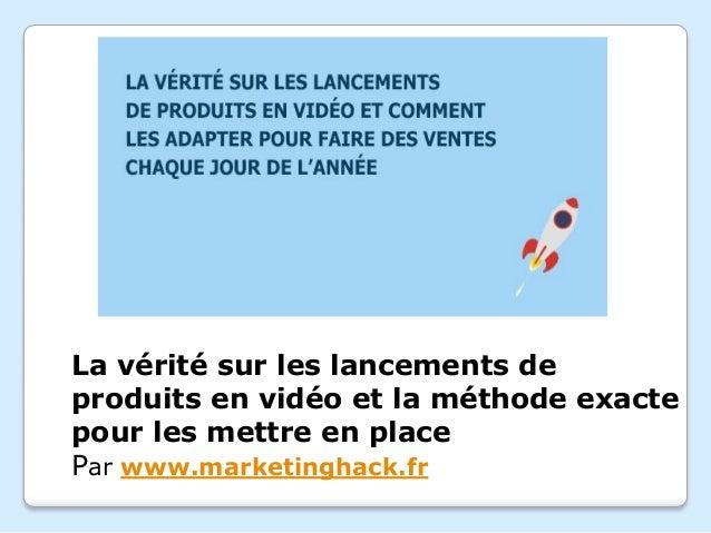 La vérité sur les lancements de produits en vidéo et la méthode exacte pour les mettre en place Par www.marketinghack.fr
