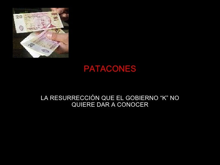 """PATACONES   LA RESURRECCIÓN QUE EL GOBIERNO """"K"""" NO         QUIERE DAR A CONOCER"""