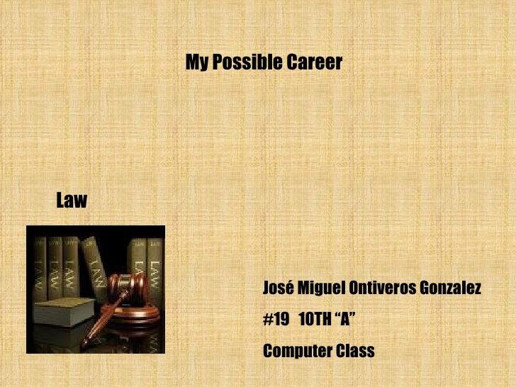 "My Possible Career José Miguel Ontiveros Gonzalez #19  10TH ""A"" Computer Class Law"