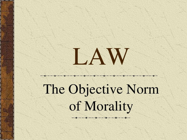 LAW<br />The Objective Norm of Morality<br />