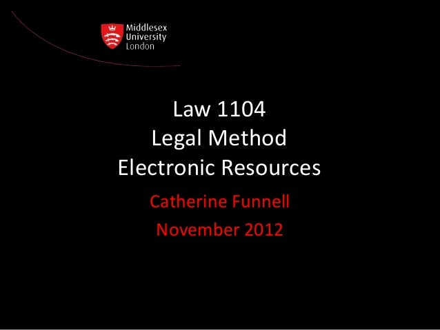 Law 1104   Legal MethodElectronic Resources   Catherine Funnell    November 2012