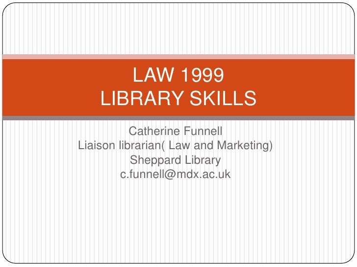 LAW 1999    LIBRARY SKILLS           Catherine FunnellLiaison librarian( Law and Marketing)           Sheppard Library    ...