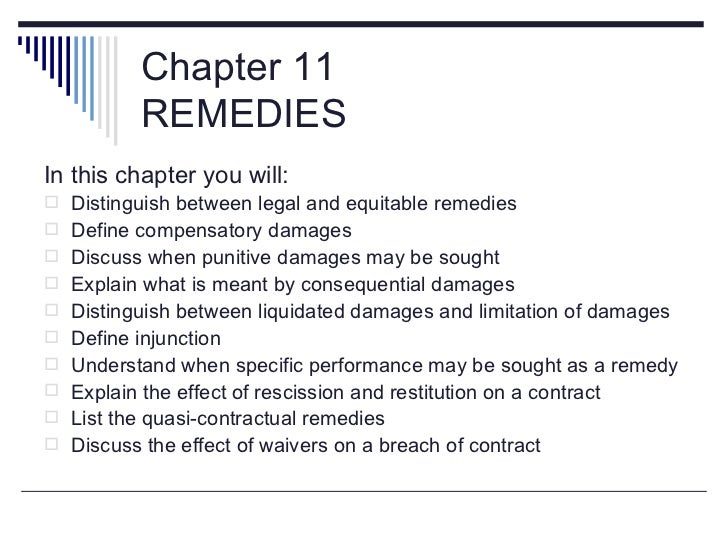 Chapter 11          REMEDIESIn this chapter you will: Distinguish between legal and equitable remedies Define compensato...