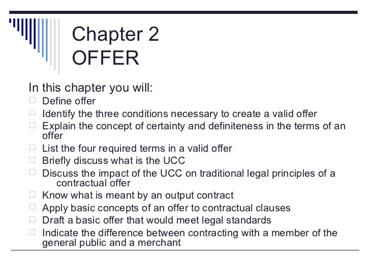 Chapter 2          OFFERIn this chapter you will: Define offer Identify the three conditions necessary to create a valid...