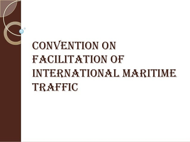 CONVENTION ON FACILITATION OF INTERNATIONAL MARITIME TRAFFIC