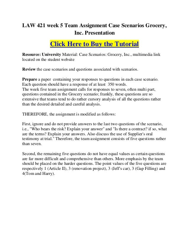 LAW 421 week 5 Team Assignment Case Scenarios Grocery,                  Inc. Presentation                Click Here to Buy...