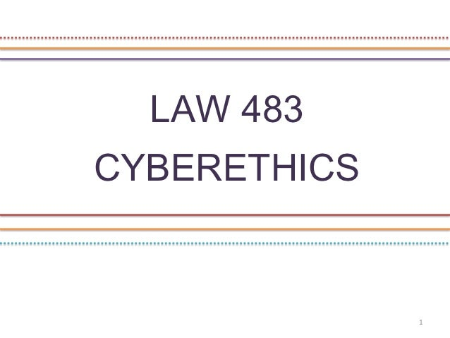 LAW 483CYBERETHICS              1