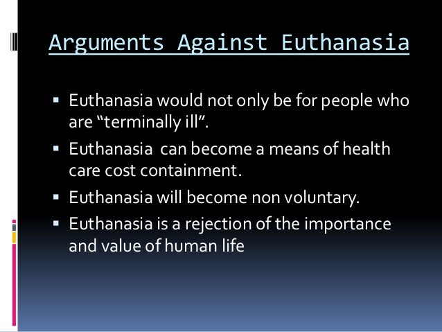 anti euthanasia essay Argumentative essay against euthanasia introduction euthanasia is the practice of deliberately killing a person to spare him or her from having to deal with more.
