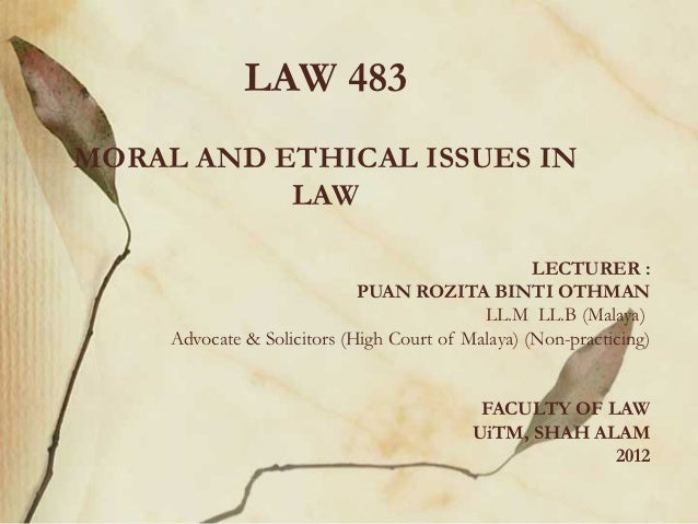 LAW 483MORAL AND ETHICAL ISSUES IN           LAW                                                   LECTURER :             ...