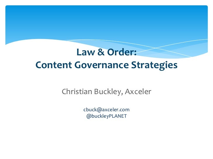 Law & Order:                    Content Governance Strategies                                Christian Buckley, Axceler   ...