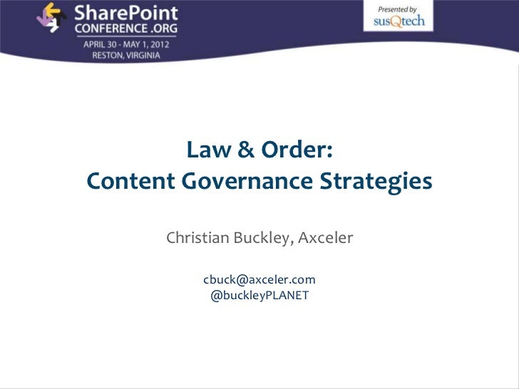 Law & Order:                    Content Governance Strategies                                        Christian Buckley, Ax...