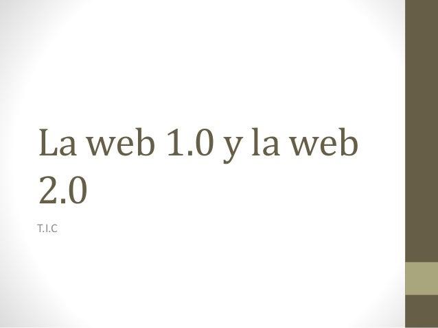 La web 1.0 y la web 2.0 T.I.C