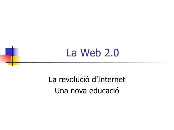 La Web 2.0 La revolució d'Internet Una nova educació
