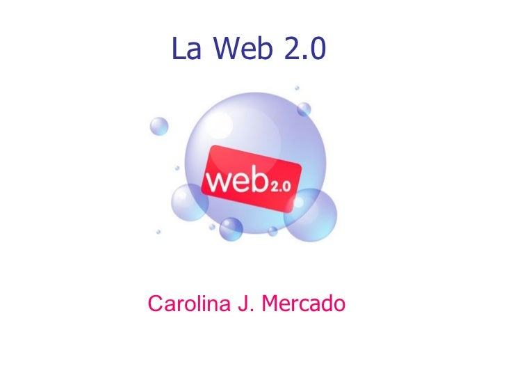 La Web 2.0 Carolina J.  Mercado