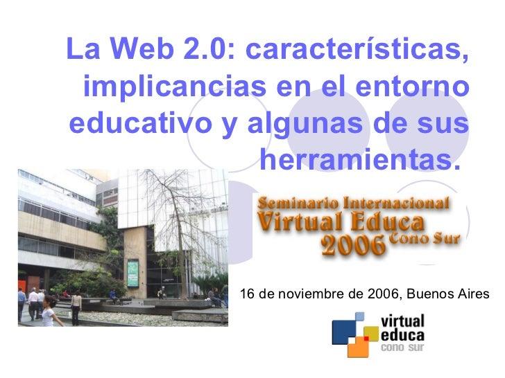 La Web 2.0: características, implicancias en el entornoeducativo y algunas de sus             herramientas.            16 ...