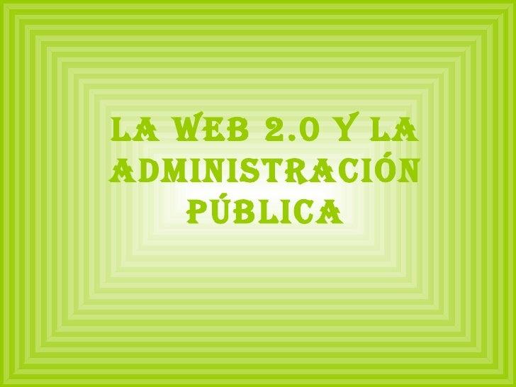La Web 2.0 y la Administración Pública