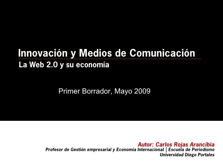 Innovación y Medios de Comunicación               1er Borrador, Mayo 2009 La Web 2.0 y su economía                Primer B...