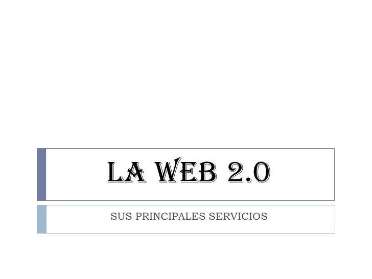LA WEB 2.0 SUS PRINCIPALES SERVICIOS
