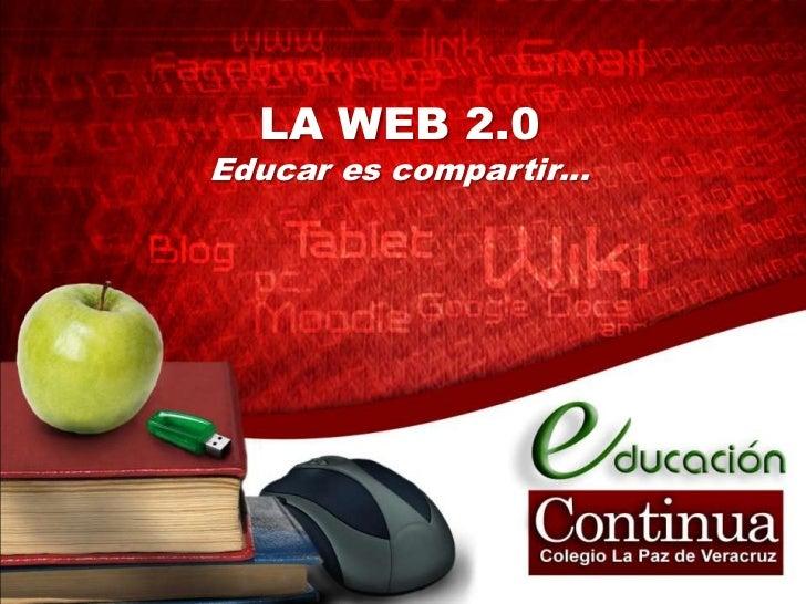 LA WEB 2.0Educar es compartir…<br />