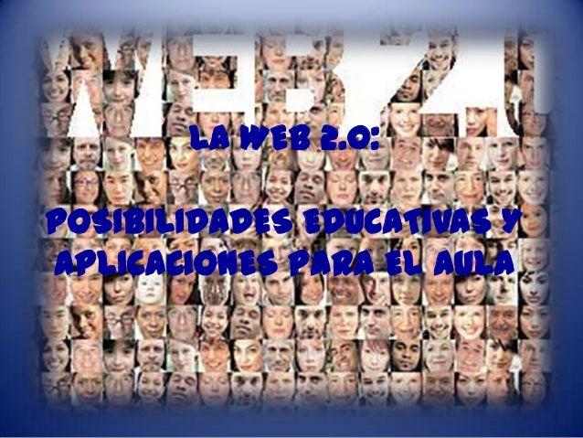 LA WEB 2.0:POSIBILIDADES EDUCATIVAS YAPLICACIONES PARA EL AULA
