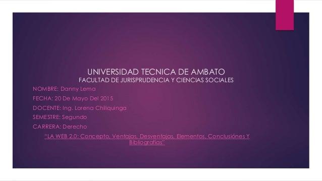 UNIVERSIDAD TECNICA DE AMBATO FACULTAD DE JURISPRUDENCIA Y CIENCIAS SOCIALES NOMBRE: Danny Lema FECHA: 20 De Mayo Del 2015...
