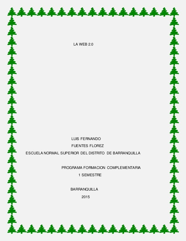 LA WEB 2.0 LUIS FERNANDO FUENTES FLOREZ ESCUELA NORMAL SUPERIOR DEL DISTRITO DE BARRANQUILLA PROGRAMA FORMACION COMPLEMENT...