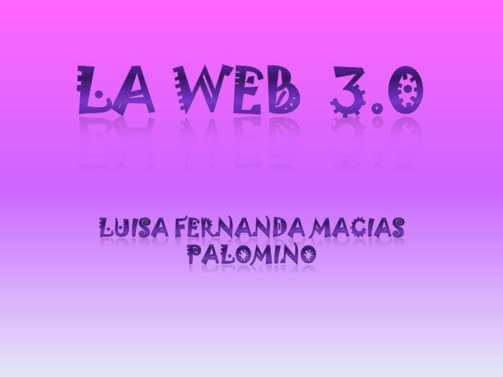 LA WEB  3.0<br />LUISA FERNANDA MACIAS PALOMINO <br />