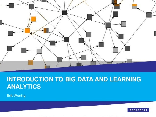 INTRODUCTION TO BIG DATA AND LEARNING ANALYTICS Erik Woning