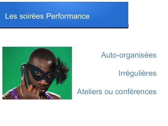Les soirées Performance  Auto-organisées Irrégulières Ateliers ou conférences