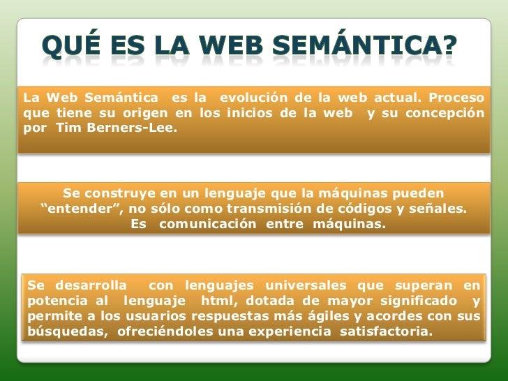 La Web Semántica es la evolución de la web actual. Procesoque tiene su origen en los inicios de la web y su concepciónpor ...