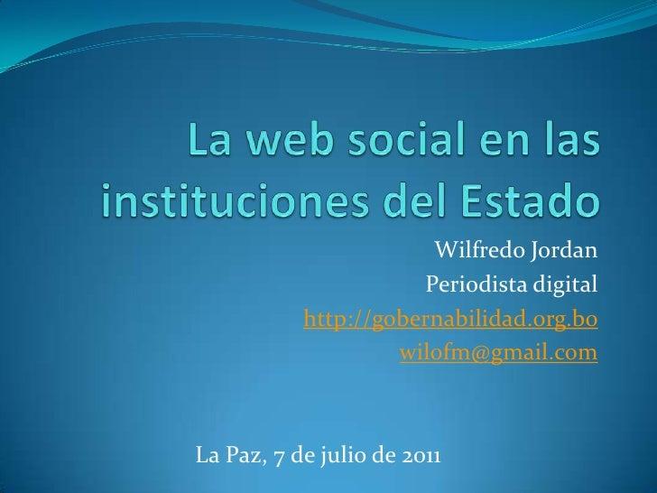Wilfredo Jordan                      Periodista digital           http://gobernabilidad.org.bo                    wilofm@g...