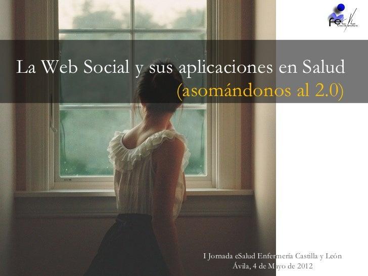 La Web Social y sus aplicaciones en Salud                    (asomándonos al 2.0)                       I Jornada eSalud E...