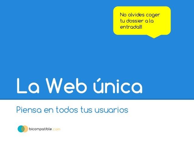La web única. piensa en todos tus usuarios