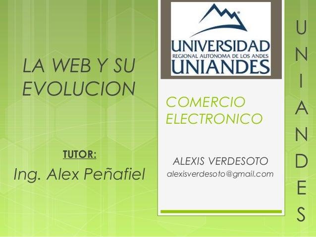 LA WEB Y SU EVOLUCION                     COMERCIO                     ELECTRONICO      TUTOR:                      ALEXIS...