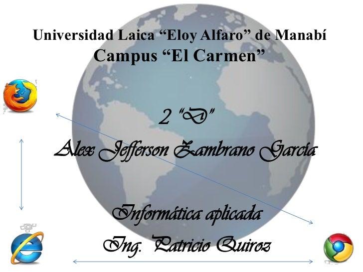 """Universidad Laica """"Eloy Alfaro"""" de Manabí        Campus """"El Carmen""""                2 """"D""""   Alex Jefferson Zambrano García ..."""