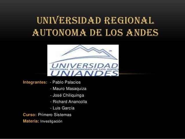 UNIVERSIDAD REGIONAL    AUTONOMA DE LOS ANDESIntegrantes: - Pablo Palacios               - Mauro Masaquiza               -...