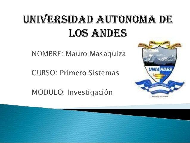NOMBRE: Mauro MasaquizaCURSO: Primero SistemasMODULO: Investigación