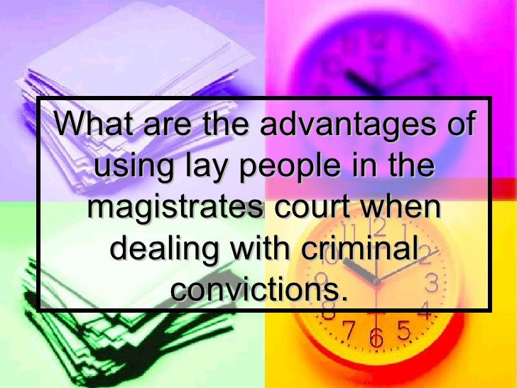 What are the advantages of using lay people in the magistrates court when dealing with criminal convictions.
