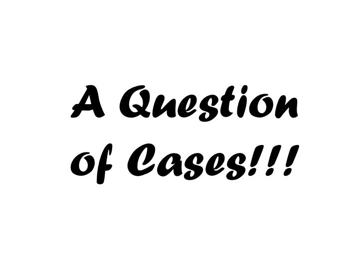 A Question of Cases!!!
