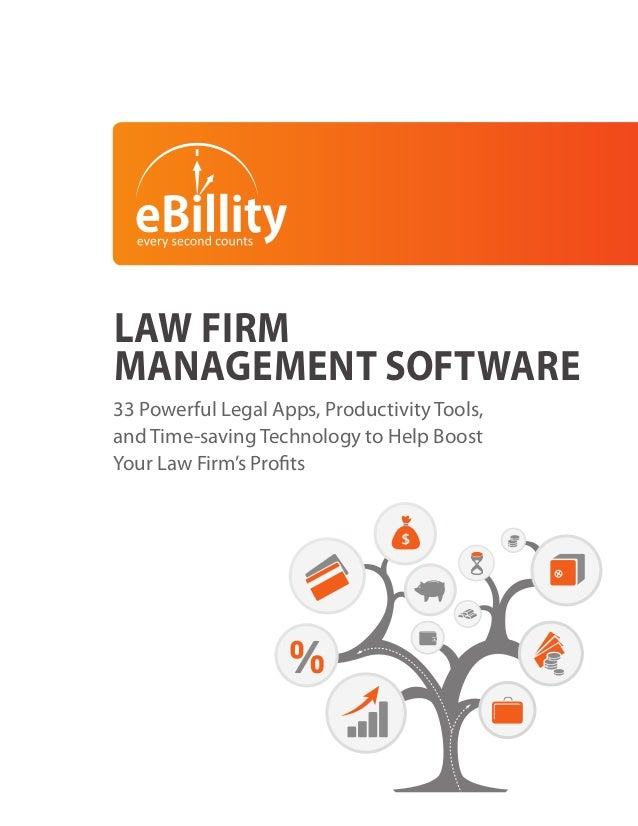 LAW FIRM MANAGEMENT SOFTWARE 33 Powerful Legal Apps, Productivity Tools, and Time-saving Technology to Help Boost Your Law...