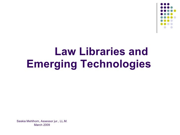 Law Libraries and        Emerging Technologies    Saskia Mehlhorn, Assessor jur., LL.M.             March 2009