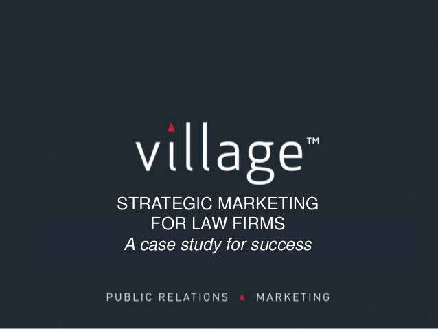 STRATEGIC MARKETING    FOR LAW FIRMS A case study for success
