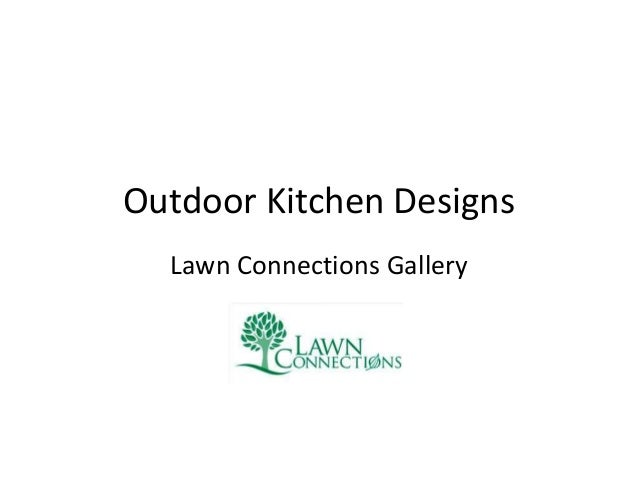 Outdoor Kitchen Designs Lawn Connections Gallery