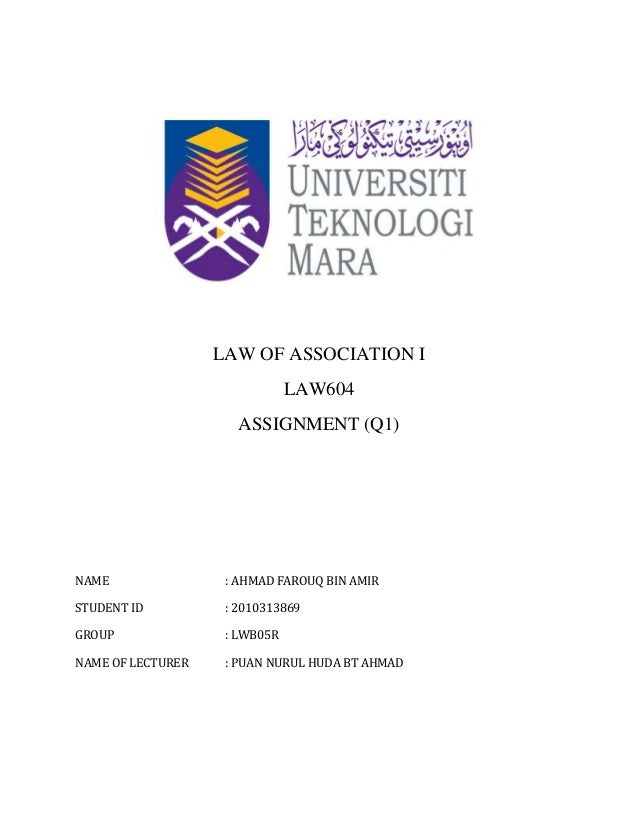 LAW OF ASSOCIATION I LAW604 ASSIGNMENT (Q1) NAME : AHMAD FAROUQ BIN AMIR STUDENT ID : 2010313869 GROUP : LWB05R NAME OF LE...