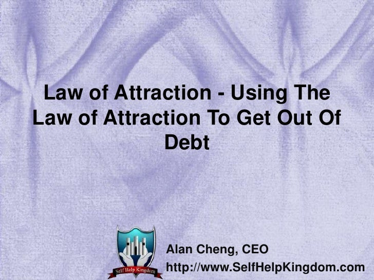 Law of Attraction - Using The Law of Attraction To Get Out Of Debt<br />Alan Cheng, CEO<br />http://www.SelfHelpKingdom.co...